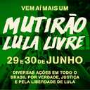 Vem aí o II Mutirão Lula Livre nos dias 29 e 30 de junho